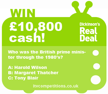 Dickinsons Real Deal competition - win £10,800 cash (Friday 11/01)