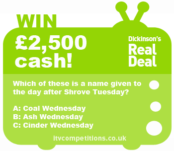 Dickinsons Real Deal competition - win £2,500 cash (Sunday 13/01)