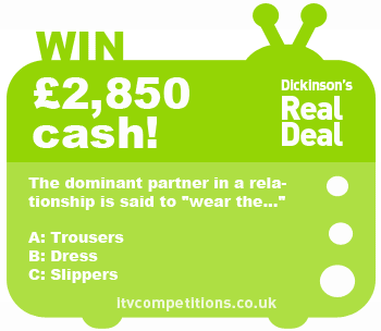 Dickinsons Real Deal competition - win cash : £2,850 (Monday 26/01/2013)