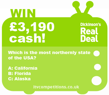 Dickinsons Real Deal competition - win £3190 cash (Tuesday 22/01)