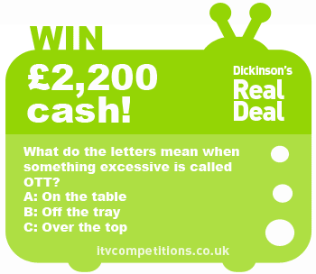 Dickinsons Real Deal competition - win £2200 cash (Sunday 27/01)