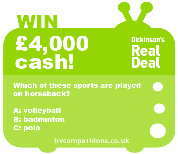 Dickinson's Real Deal competition - win £4,000 cash (Tue 01/05)