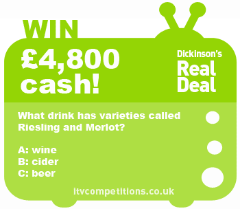 Dickinson's Real Deal competition - win cash of £4,800 (Thursday 16th May 2013)