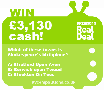 Dickinson's Real Deal competition - win £3130 cash (Mon 20/05/2013)