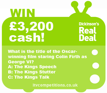 Dickinson's Real Deal competition - win £3,200 cash (Tue 21/05/2013)