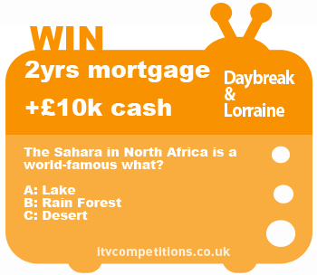 Lorraine & Daybreak competition - win 2 years mortgage/rent paid + £10k cash!