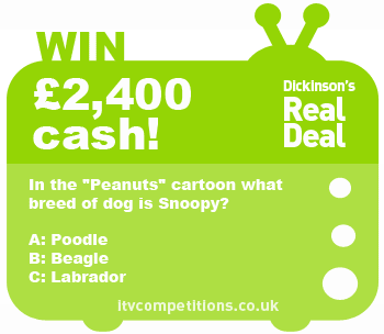 Dickinson's Real Deal competition - win a £2,400 cash prize (Monday 3rd June 2013)