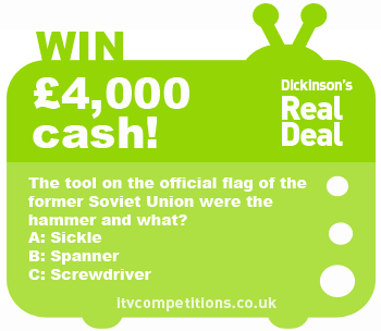 Dickinson's Real Deal competition - win £4,000 cash (Mon 15/07)