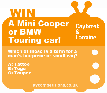 Lorraine & Daybreak competition – win a BMW Touring or Mini Cooper Car (w/c 22/07)