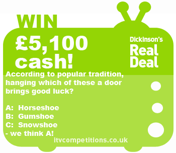 Dickinson's Real Deal competition – win £5100 (Wed 17/07)
