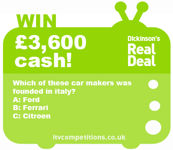 Dickinson's Real Deal competition - win £3600 (Tuesday 29/10/2013)