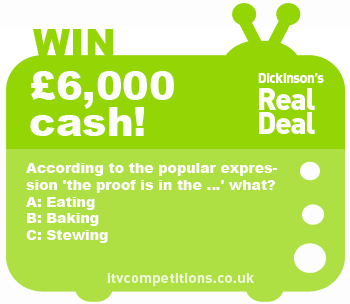 Dickinsons Real Deal competition - win £6000