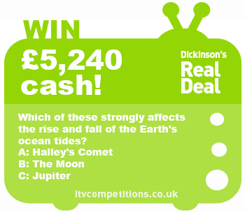 Dickinsons Real Deal competition – win £5240 (Wednesday 12/02/2014)
