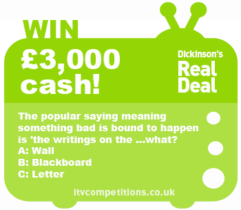 Dickinsons Real Deal - win £3000 (Monday 24/02/14)