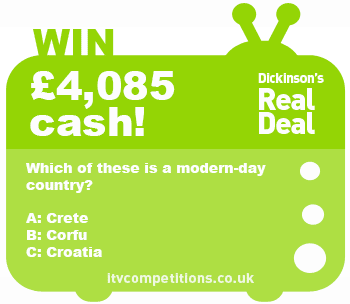 Dickinson's Real Deal competition win £4085 (Wed 26/02/14)