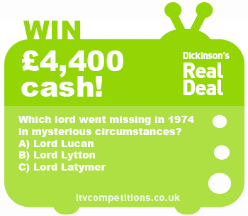 Dickinson's Real Deal competition - win £4400 (Thursday 12/06)
