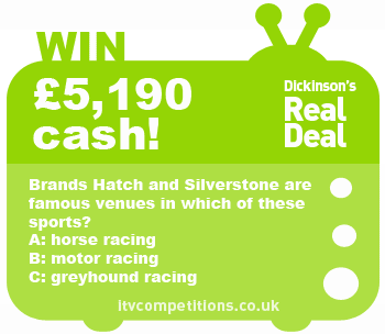Dickinsons Real Deal competition - win £5,190 cash (Thursday 17/01)