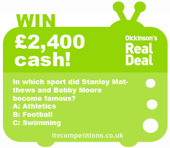 Dickinsons Real Deal competition - win £2,400 cash (Sunday 03/02)