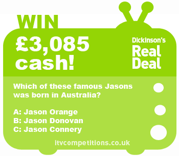 Dickinsons Real Deal competition - win £3085 cash (Monday 11/02/13)