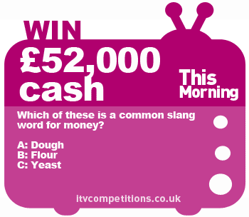 This Morning competition - win cash : a £52k salary (£1,000 per week!)