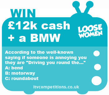 Loose Women competition - win a BMW car £12,000 cash prize (w/c 03/06/13)
