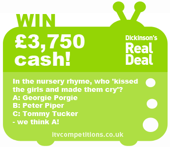 Dickinson's Real Deal competition – win £3750 (Wed 05/06)