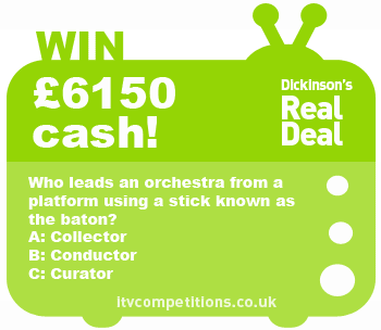 Dickinson's Real Deal competition – win £6150 (Thur 18/07)